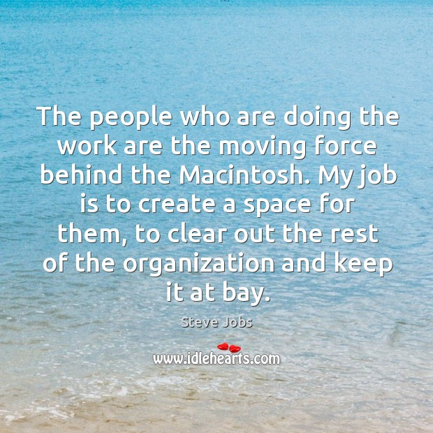 Image, The people who are doing the work are the moving force behind the macintosh.