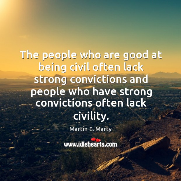 The people who are good at being civil often lack strong convictions Image