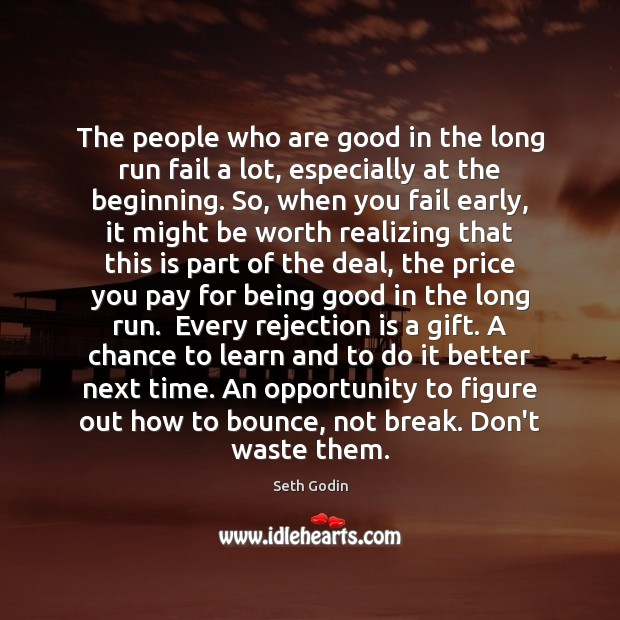 The people who are good in the long run fail a lot, Rejection Quotes Image