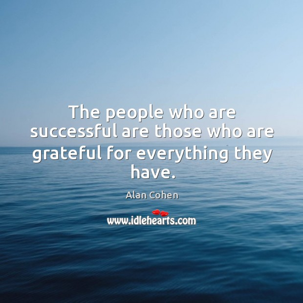 The people who are successful are those who are grateful for everything they have. Image