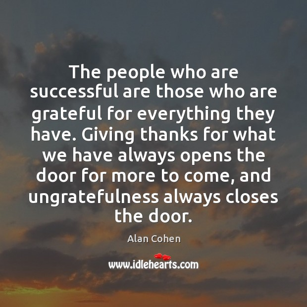 The people who are successful are those who are grateful for everything Alan Cohen Picture Quote