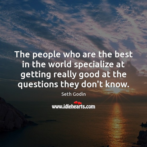 The people who are the best in the world specialize at getting Seth Godin Picture Quote