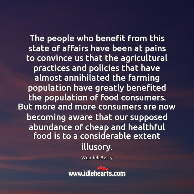 The people who benefit from this state of affairs have been at Wendell Berry Picture Quote