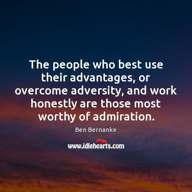 The people who best use their advantages, or overcome adversity, and work Image
