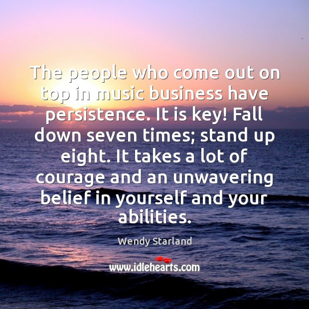 The people who come out on top in music business have persistence. Image