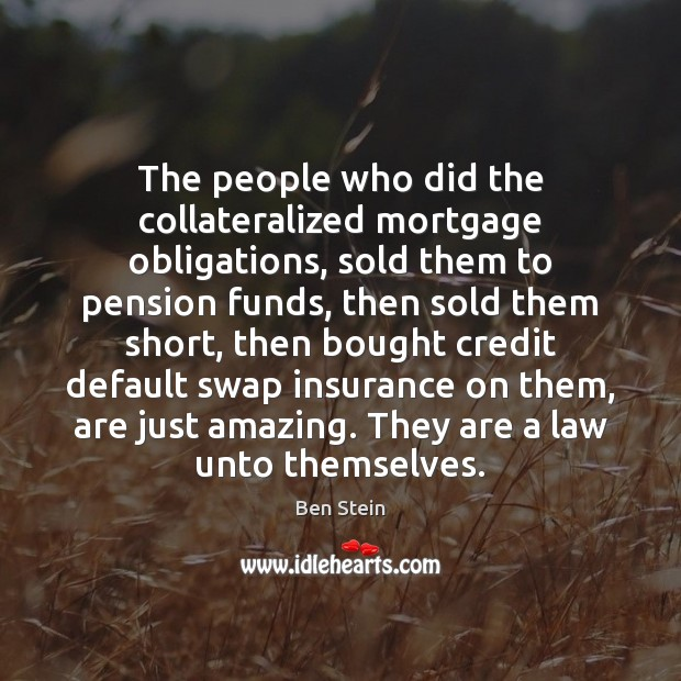 Image, The people who did the collateralized mortgage obligations, sold them to pension