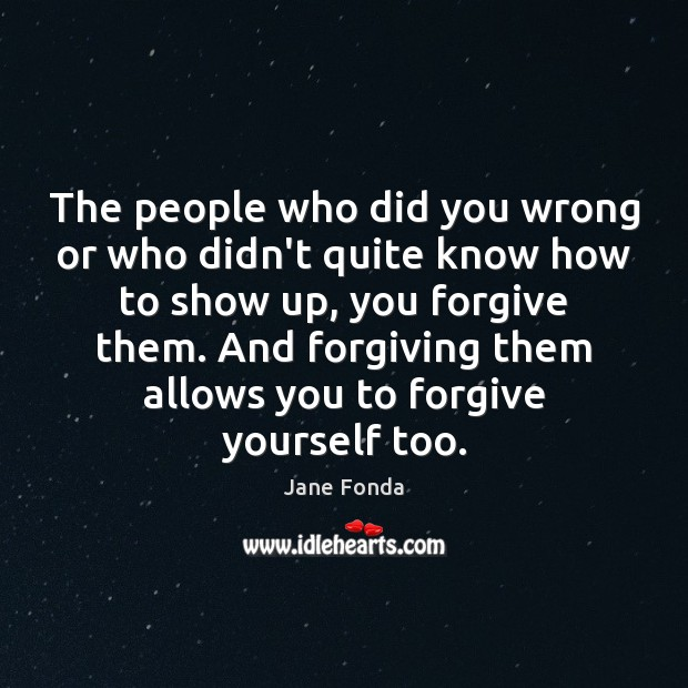 The people who did you wrong or who didn't quite know how Forgive Yourself Quotes Image