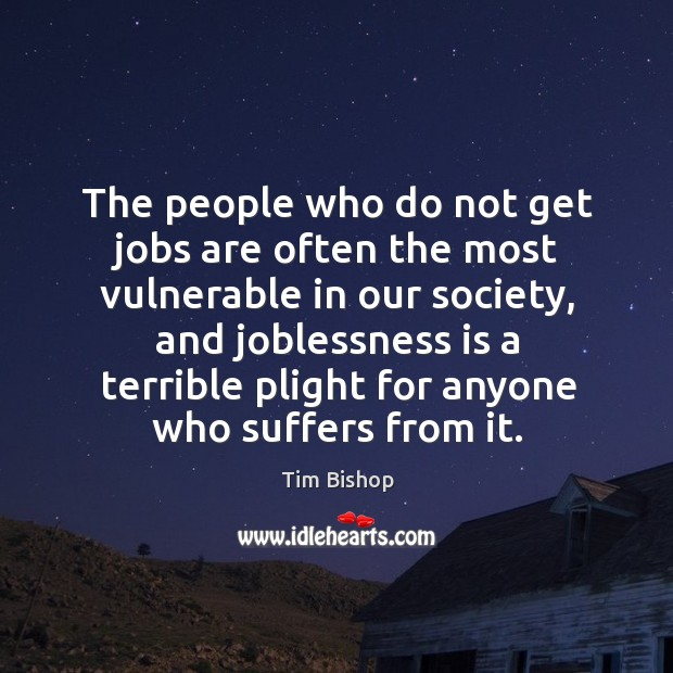 Image, The people who do not get jobs are often the most vulnerable in our society, and joblessness is a