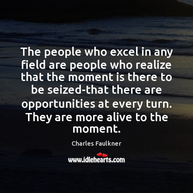 The people who excel in any field are people who realize that Image