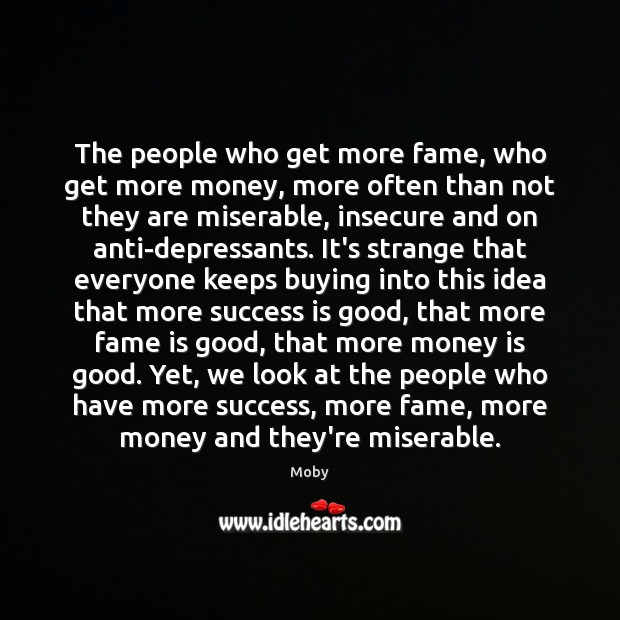The people who get more fame, who get more money, more often Image