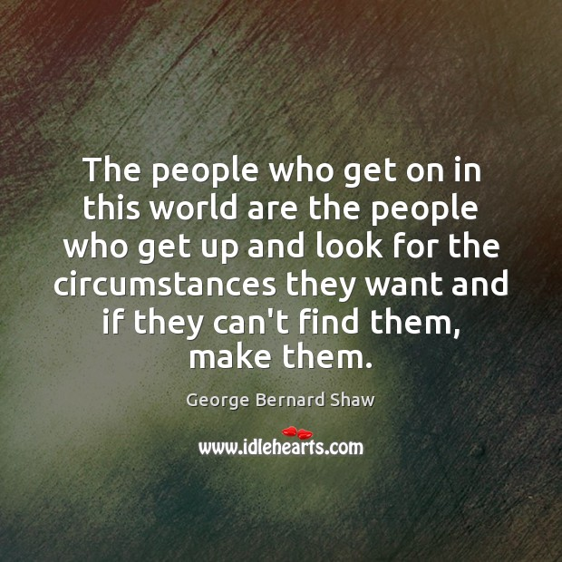 The people who get on in this world are the people who Image