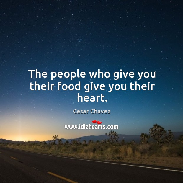 The people who give you their food give you their heart. Image