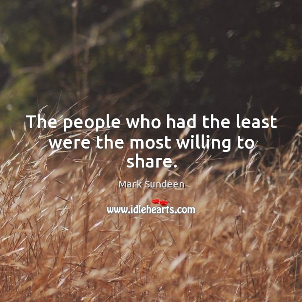 The people who had the least were the most willing to share. Image