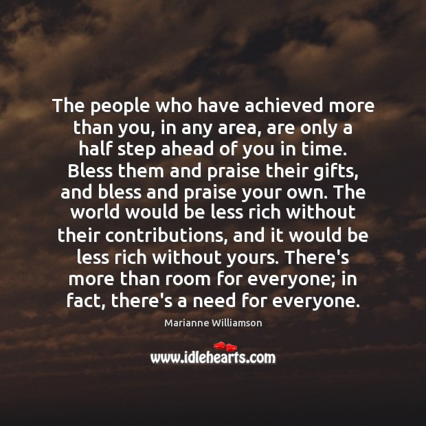 The people who have achieved more than you, in any area, are Marianne Williamson Picture Quote