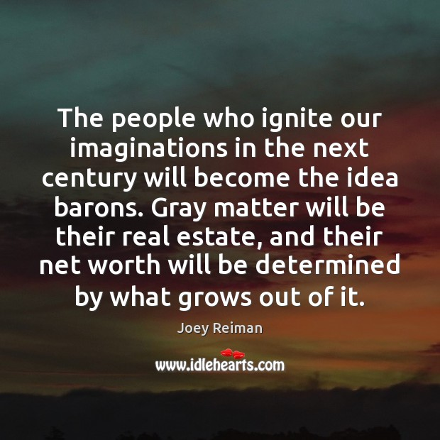The people who ignite our imaginations in the next century will become Image