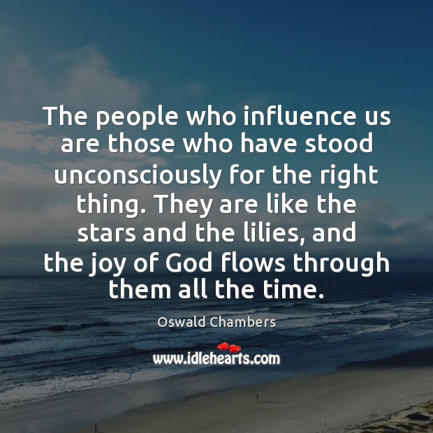 The people who influence us are those who have stood unconsciously for Oswald Chambers Picture Quote