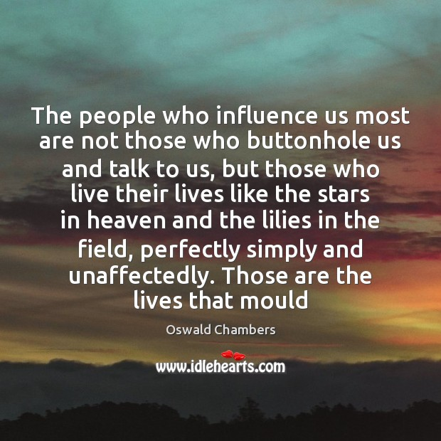The people who influence us most are not those who buttonhole us Image
