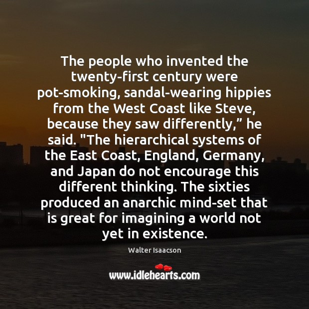 The people who invented the twenty-first century were pot-smoking, sandal-wearing hippies from Image