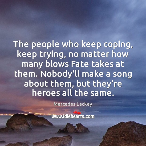 The people who keep coping, keep trying, no matter how many blows Image