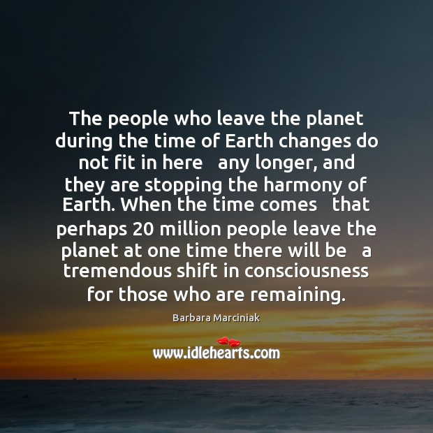 The people who leave the planet during the time of Earth changes Barbara Marciniak Picture Quote
