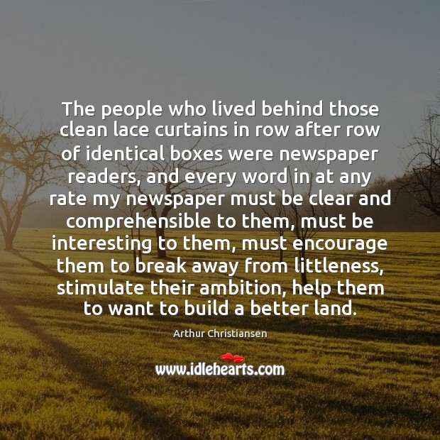The people who lived behind those clean lace curtains in row after Arthur Christiansen Picture Quote