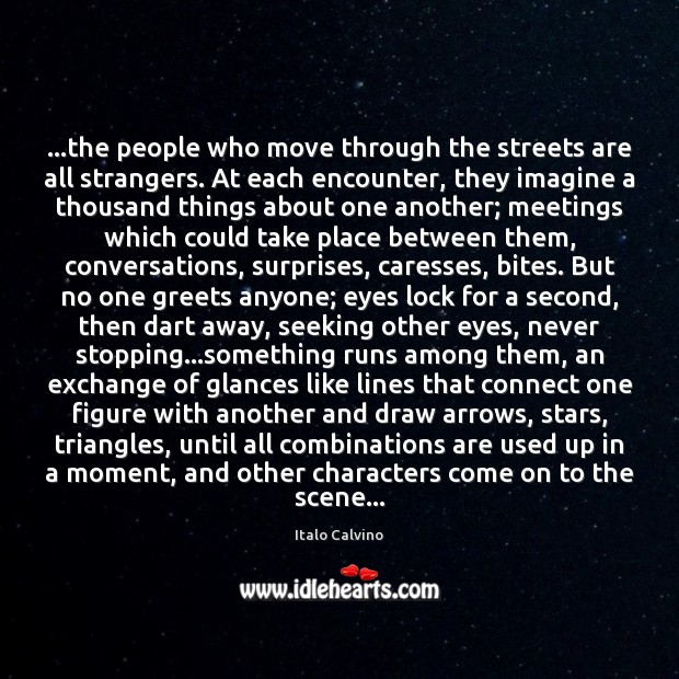 Image, …the people who move through the streets are all strangers. At each