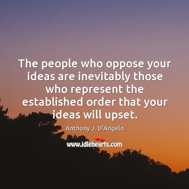 Image, The people who oppose your ideas are inevitably those who represent the established order that your ideas will upset.