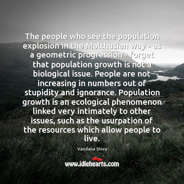 The people who see the population explosion in the Malthusian way – Vandana Shiva Picture Quote