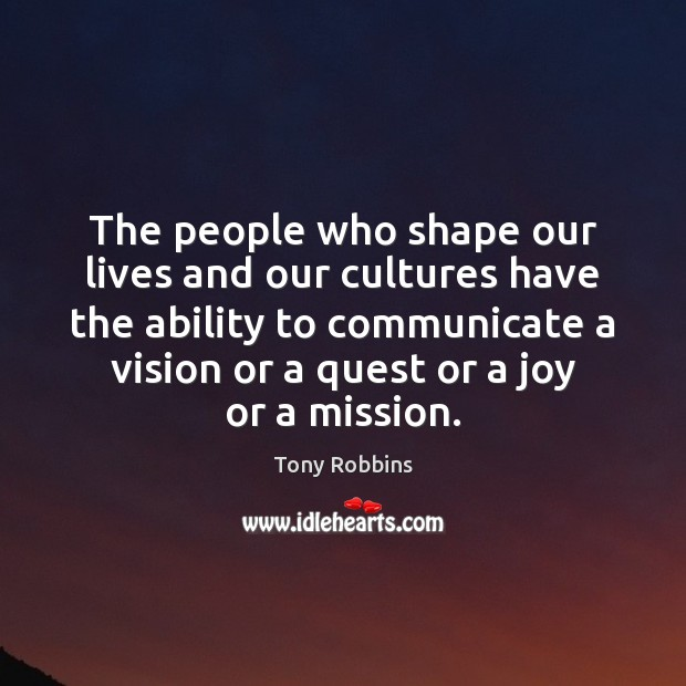 The people who shape our lives and our cultures have the ability Image