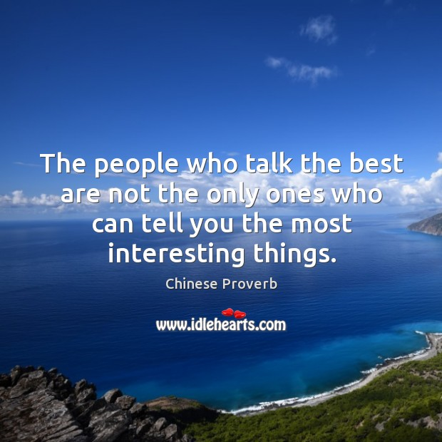 Image, The people who talk the best are not the only ones who can tell you the most interesting things.