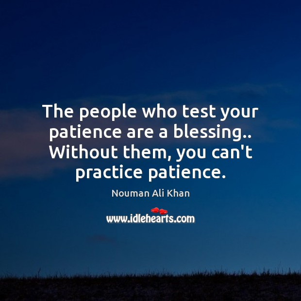 Image, The people who test your patience are a blessing.. Without them, you