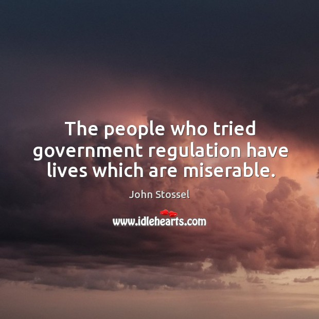 The people who tried government regulation have lives which are miserable. Image