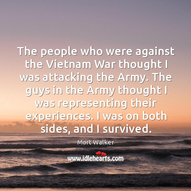 The people who were against the vietnam war thought I was attacking the army. Image