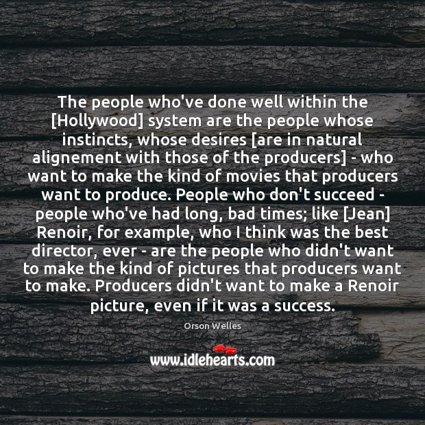 The people who've done well within the [Hollywood] system are the people Orson Welles Picture Quote