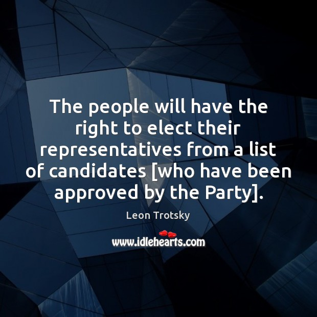 The people will have the right to elect their representatives from a Leon Trotsky Picture Quote