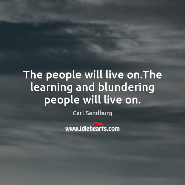 The people will live on.The learning and blundering people will live on. Image