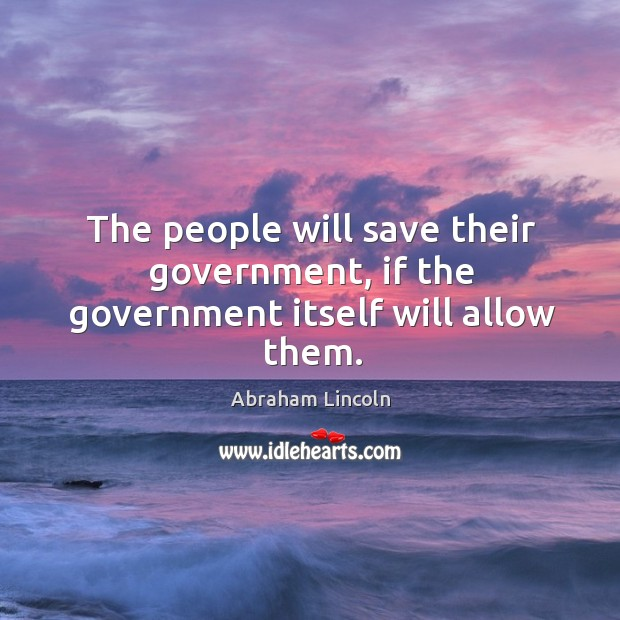 Image, The people will save their government, if the government itself will allow them.
