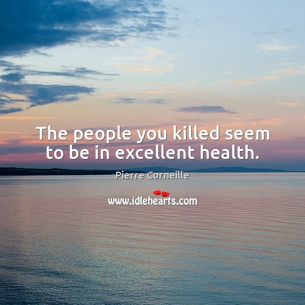 The people you killed seem to be in excellent health. Image
