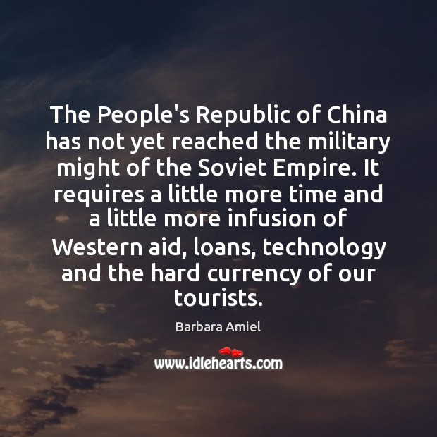 The People's Republic of China has not yet reached the military might Barbara Amiel Picture Quote