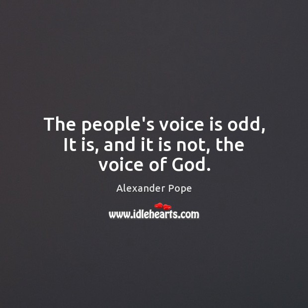 The people's voice is odd, It is, and it is not, the voice of God. Alexander Pope Picture Quote