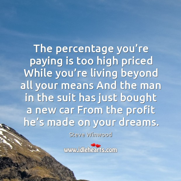The percentage you're paying is too high priced while you're living beyond all Image