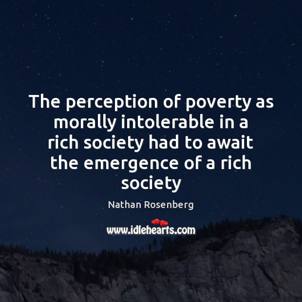 The perception of poverty as morally intolerable in a rich society had Image