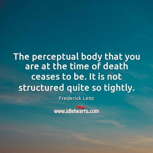 Image, The perceptual body that you are at the time of death ceases