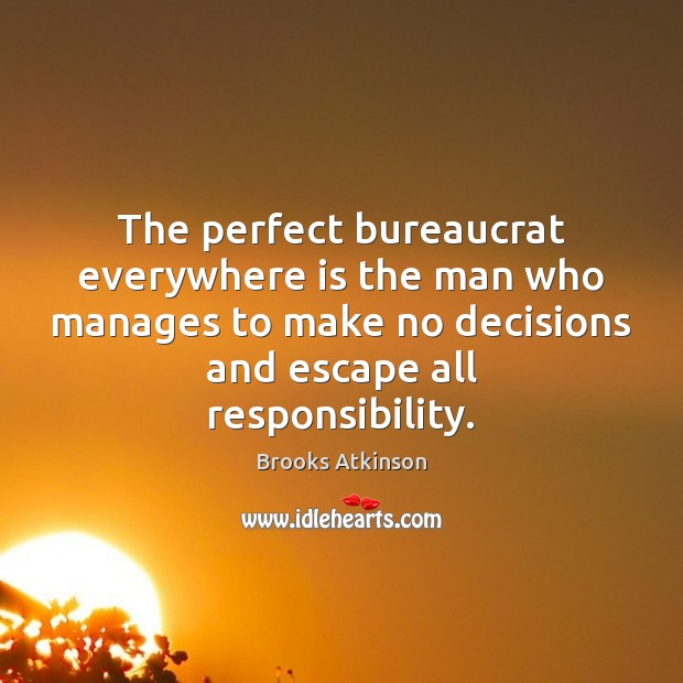 Image, The perfect bureaucrat everywhere is the man who manages to make no
