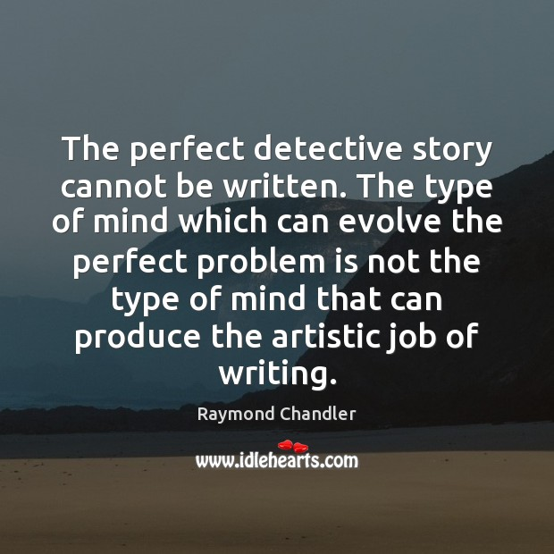The perfect detective story cannot be written. The type of mind which Image