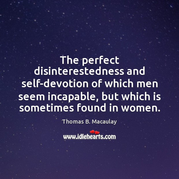 The perfect disinterestedness and self-devotion of which men seem incapable, but which Image