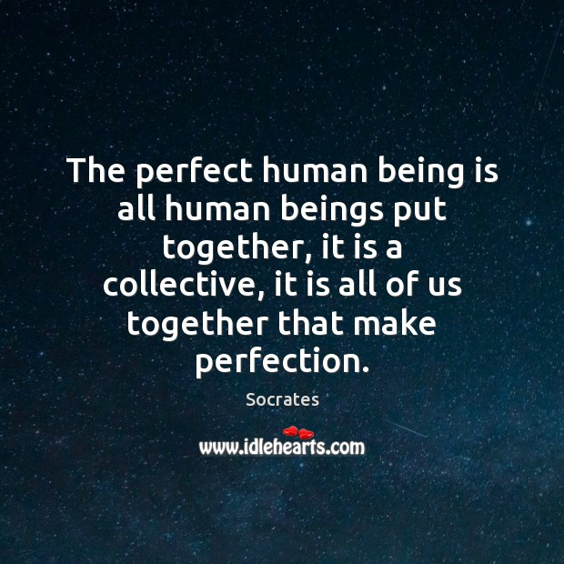 The perfect human being is all human beings put together, it is Image