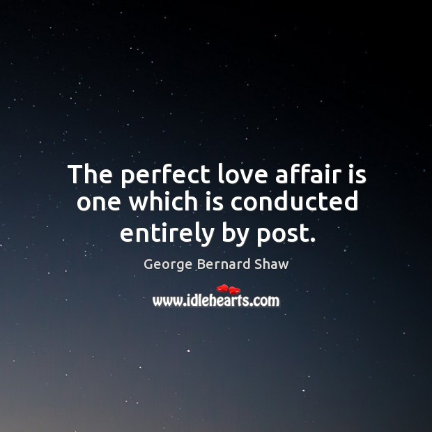 The perfect love affair is one which is conducted entirely by post. Image