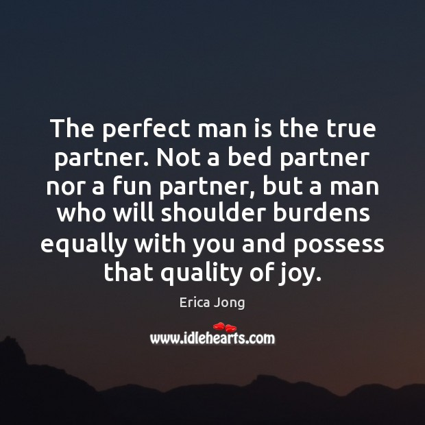The perfect man is the true partner. Not a bed partner nor Erica Jong Picture Quote
