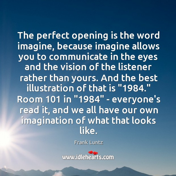 The perfect opening is the word imagine, because imagine allows you to Image